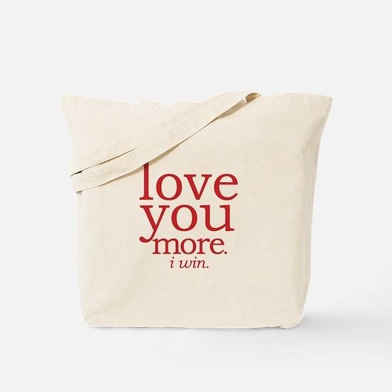 love you more. I win. Tote Bag