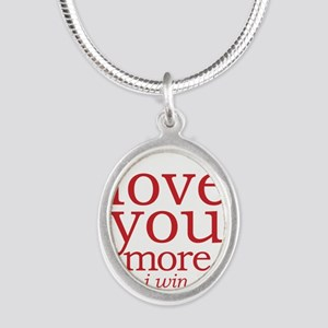 love you more. I win. Necklaces