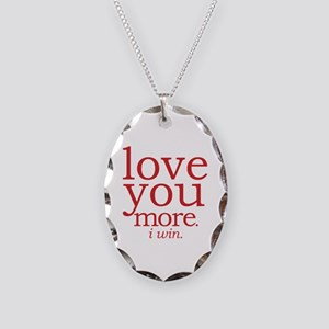 Love You More. I Win. Necklace Oval Charm