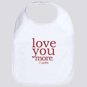 love you more. I win. Bib