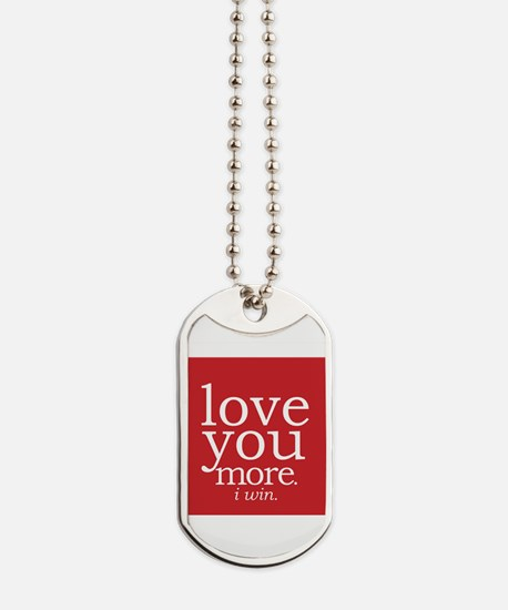 love you more.i win. Dog Tags