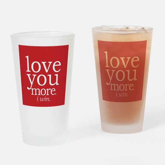 love you more.i win. Drinking Glass
