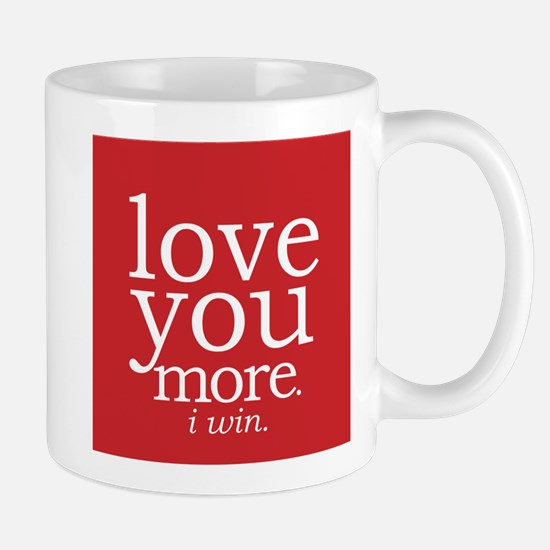 love you more.i win. Mugs