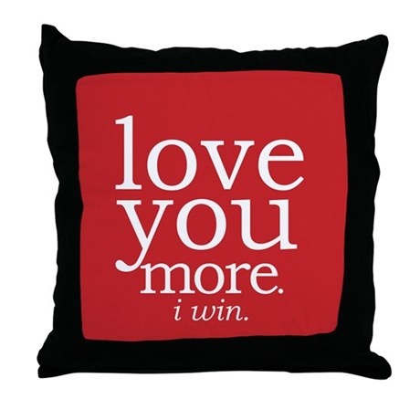 love you more.i win. Throw Pillow