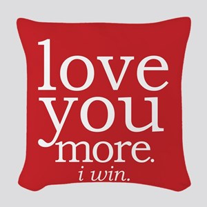 Love You More.i Win. Woven Throw Pillow