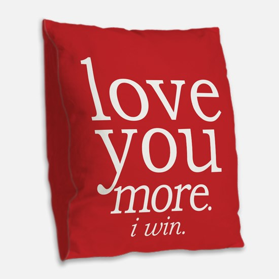 love you more.i win. Burlap Throw Pillow