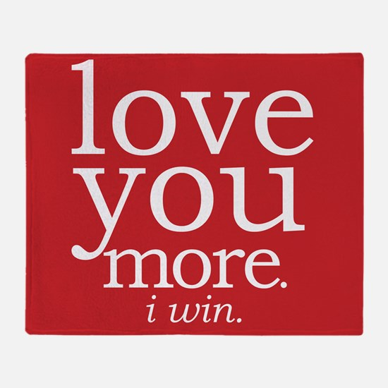 love you more.i win. Throw Blanket
