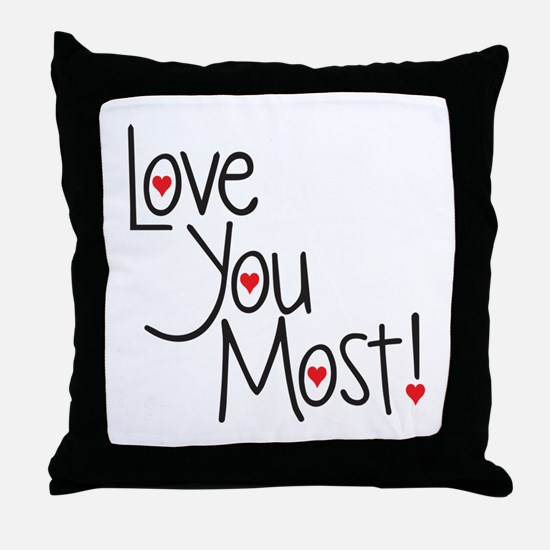 Love you most! Throw Pillow
