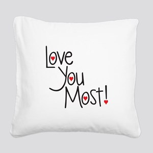 Love you most! Square Canvas Pillow