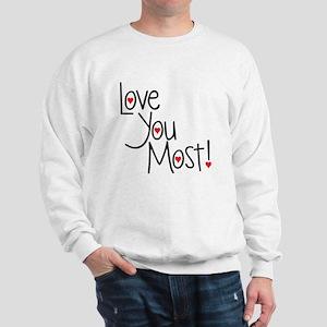 Love you most! Sweatshirt