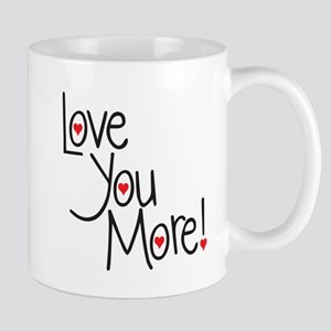 Love you more! Mugs