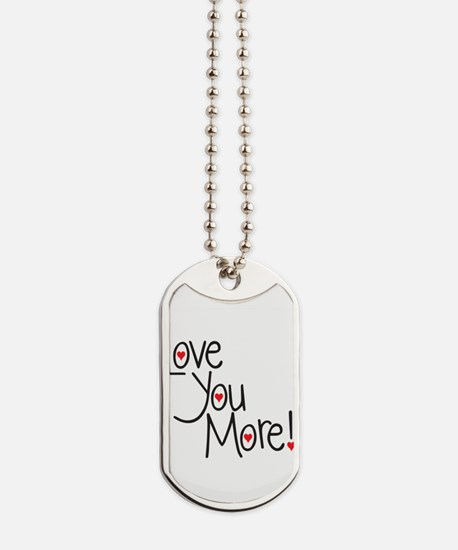 Love you more! Dog Tags