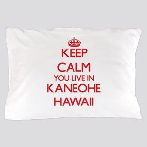 Keep calm you live in Kaneohe Hawaii Pillow Case