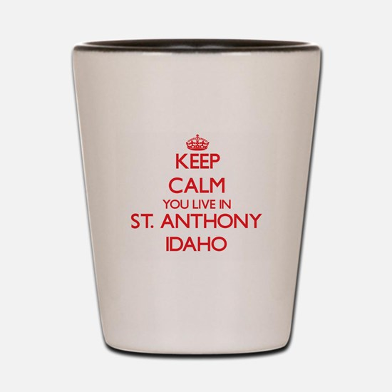 Keep calm you live in St. Anthony Idaho Shot Glass