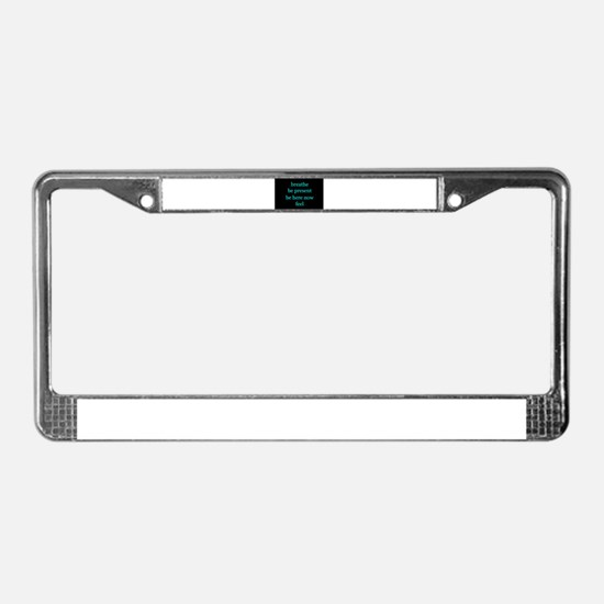 Breathe Be Here Now 001 License Plate Frame