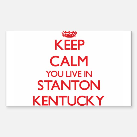 Keep calm you live in Stanton Kentucky Decal