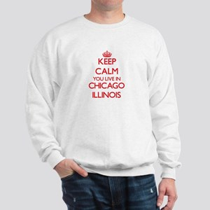 Keep calm you live in Chicago Illinois Sweatshirt