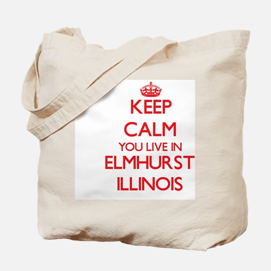 Keep calm you live in Elmhurst Illinois Tote Bag
