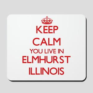 Keep calm you live in Elmhurst Illinois Mousepad