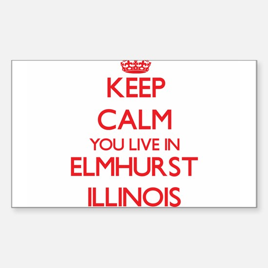 Keep calm you live in Elmhurst Illinois Decal