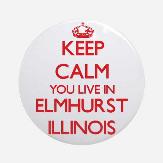 Keep calm you live in Elmhurst Il Ornament (Round)