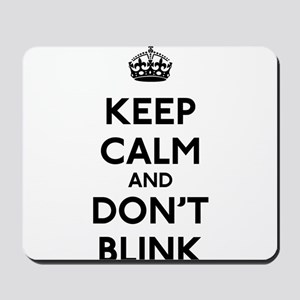 Keep Calm and Don't Blink Mousepad