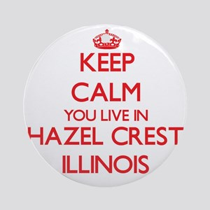 Keep calm you live in Hazel Crest Ornament (Round)