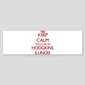 Keep calm you live in Hodgkins Illi Bumper Sticker