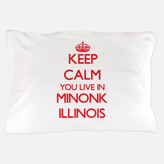 Keep calm you live in Minonk Illinois Pillow Case