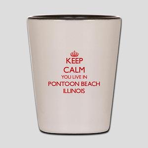 Keep calm you live in Pontoon Beach Ill Shot Glass
