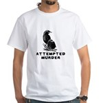 Attempted Murder White T-Shirt