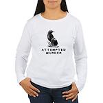 Attempted Murder Women's Long Sleeve T-Shirt