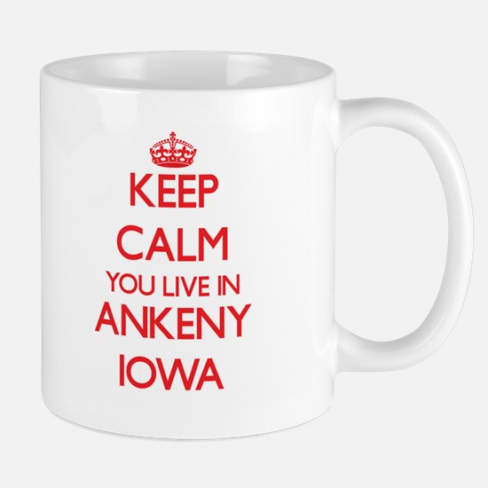 Keep calm you live in Ankeny Iowa Mugs