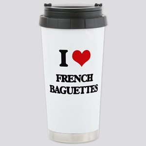 I Love French Baguettes Stainless Steel Travel Mug