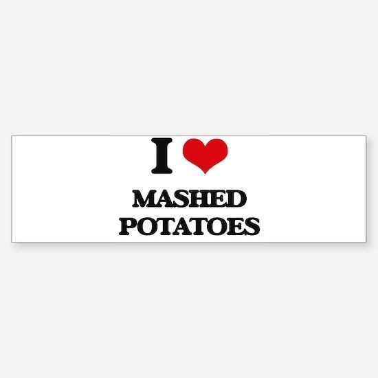 I Love Mashed Potatoes ( Food ) Bumper Bumper Bumper Sticker