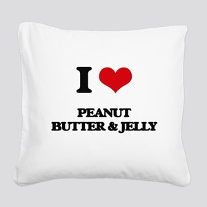 I Love Peanut Butter & Jelly Square Canvas Pillow
