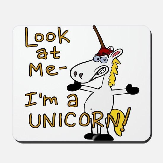Look at me I'm a Unicorn! Mousepad