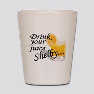 drink your juice shelby Shot Glass