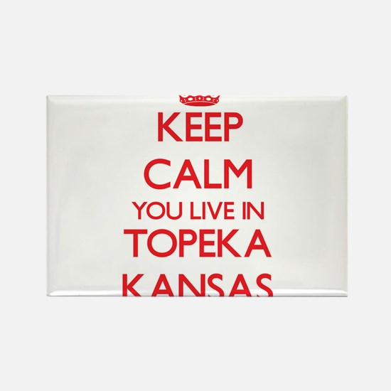 Keep calm you live in Topeka Kansas Magnets