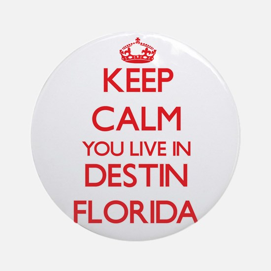 Keep calm you live in Destin Flor Ornament (Round)