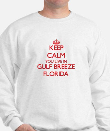 Keep calm you live in Gulf Breeze Flori Sweatshirt