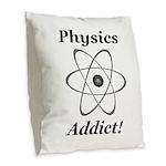 Physics Addict Burlap Throw Pillow