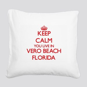 Keep calm you live in Vero Be Square Canvas Pillow