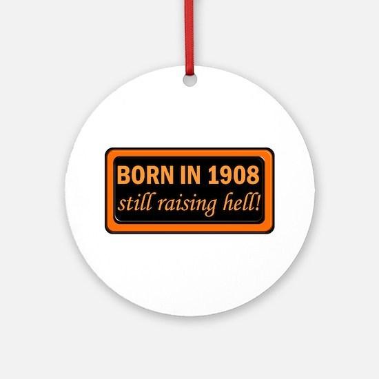 Born in 1908, Still Raising Hell Ornament (Round)