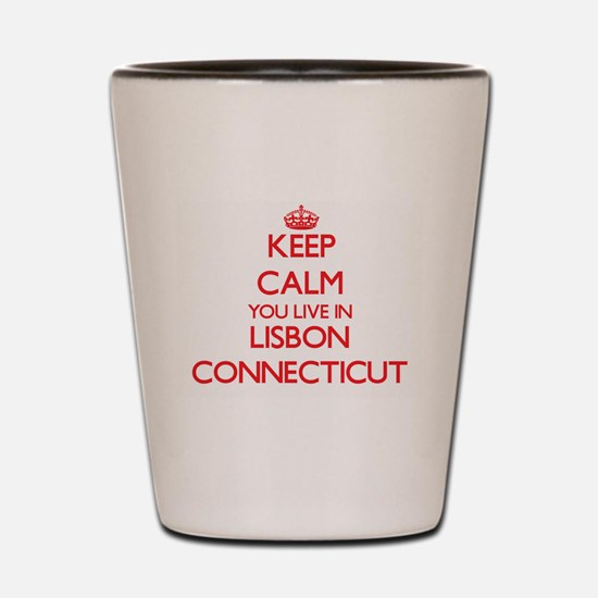 Keep calm you live in Lisbon Connecticu Shot Glass