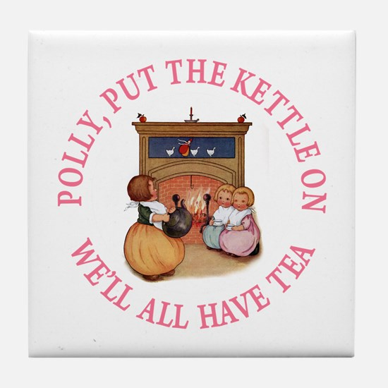 POLLY PUT THE KETTLE ON Tile Coaster