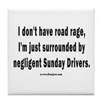 Sunday Drivers worse than Road Rage Tile Coaster