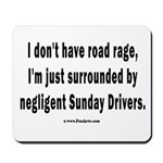Sunday Drivers worse than Road Rage Mousepad