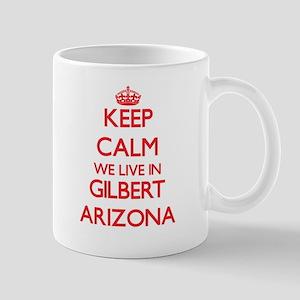 Keep calm we live in Gilbert Arizona Mugs