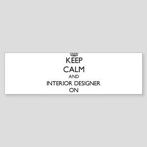 Keep Calm and Interior Designer ON Bumper Sticker